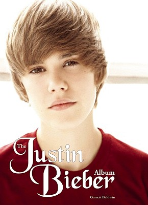 The Justin Bieber Album By Baldwin, Garrett (BookG��Reference Guide)